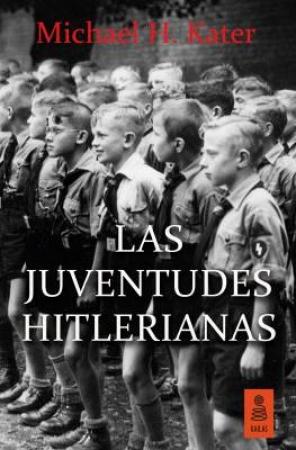 LAS JUVENTUDES HITLERIANAS / KATER, MICHAEL H.