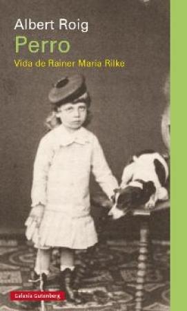 PERRO/VIDA DE RAINER MARIA RILKE / ROIG, ALBERT