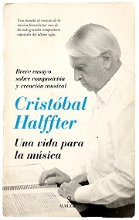 CRISTOBAL HALFFTER/UNA VIDA PARA LA MUSICA / HALFFTER, CRISTOBAL