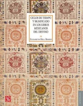 CICLOS DE TIEMPO Y SIGNIFICADO EN LOS LIBROS MEXICANOS DEL DESTINO / HILL BOONE, ELIZABETH