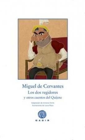 LOS DOS REGIDORES / FERRES, ANTONIO / PLAZA, LAURA  /DE CERVANTES SAAVEDRA, MIGUEL