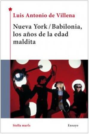 NUEVA YORK/BABILONIA LOS AÑOS DE LA EDAD MALDITA / DE VILLENA, LUIS ANTONIO