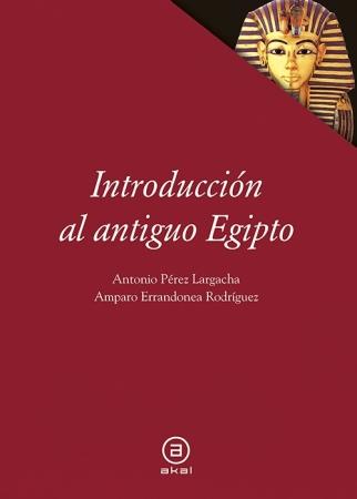 INTRODUCCIÓN AL ANTIGUO EGIPTO / ERRANDONEA RODRIGUEZ, AMPARO  / PEREZ LARGACHA, ANTONIO