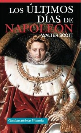 LOS ULTIMOS DIAS DE NAPOLEON / SCOTT, WALTER