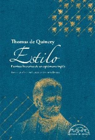 ESTILO/ESCRITOS LITERARIOS DE UN OPIOMANO INGLES / DE QUINCEY, THOMAS
