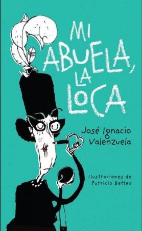 MI ABUELA LA LOCA / VALENZUELA GUIRALDES, JOSE IGN /  BETTEO, PATRICIO