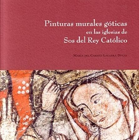 PINTURAS MURALES GOTICAS EN LAS IGLESIAS DE SOS DEL REY CATOLICO / LACARRA DUCAY, MARIA DEL CARME