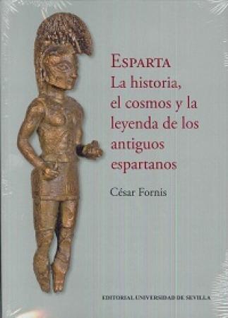 ESPARTA/LA HISTORIA EL COSMOS Y LA LEYENDA DE LOS ANTIGUOS ESPARTANOS / FORNIS, CESAR