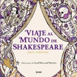 VIAJE AL MUNDO DE SHAKESPEARE/PARA COLOREAR / GOOD WIVES AND WARRIORS