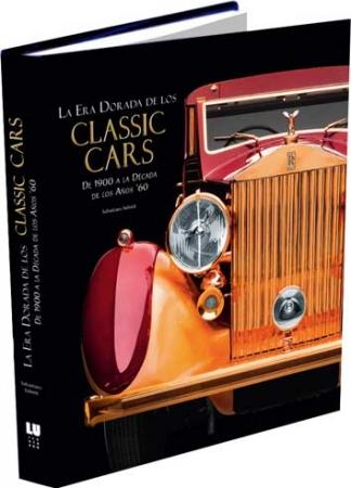 ERA DORADA DE LOS CLASSIC CARS, LA/DE 1900 A LA DECADA DE LOS AÑOS '60 / SALVETTI, SEBASTIANO