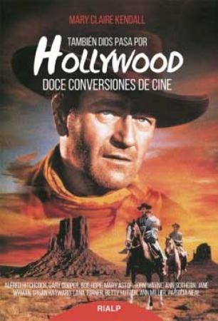TAMBIEN DIOS PASA POR HOLLYWOOD/DOCE CONVERSIONES DE CINE / KENDALL, MARY CLAIRE