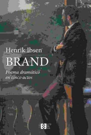 BRAND/POEMA DRAMATICO EN CINCO ACTOS / IBSEN, HENRIK