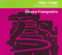 VIAJE A LUGO/PAGINAS SOBRE LA CIUDAD / CUNQUEIRO,...