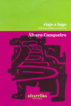 VIAJE A LUGO/PAGINAS SOBRE LA CIUDAD / CUNQUEIRO, ALVARO