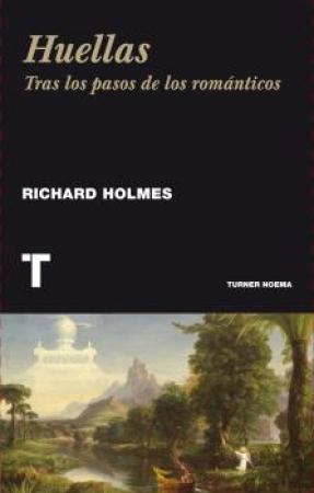 HUELLAS/TRAS LOS PASOS DE LOS ROMANTICOS / HOLMES, RICHARD