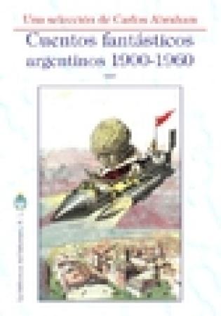 CUENTOS FANTASTICOS ARGENTINOS 1900-1960 / ABRAHAM, CARLOS
