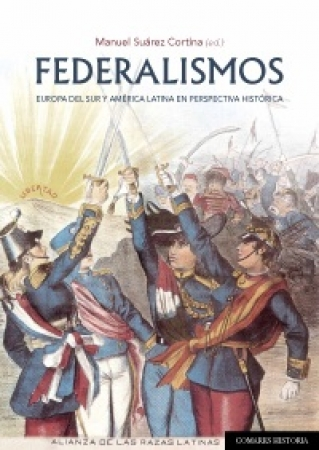 FEDERALISMOS/EUROPA DEL SUR Y AMERICA LATINA EN PERSPECTIVA HISTORICA / SUAREZ CORTINA, MANUEL