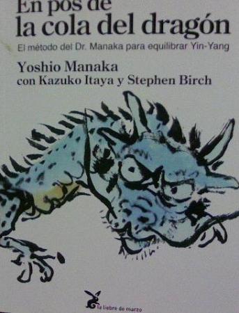 EN POS DE LA COLA DEL DRAGON/EL METODO DEL DR. MANAKA PARA EQUILIBRAR YIN-YANG / MANAKA, YOSHIO/   ITAYA, KAZUKO /  BIRCH, STEPHEN