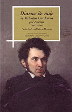 DIARIOS DE VIAJE DE VALENTIN CARDERERA POR EUROPA (1841-1861)CARDERERA SOLANO, VALENTIN  LANZAROTE / GUIRAL, JOSE MARIA