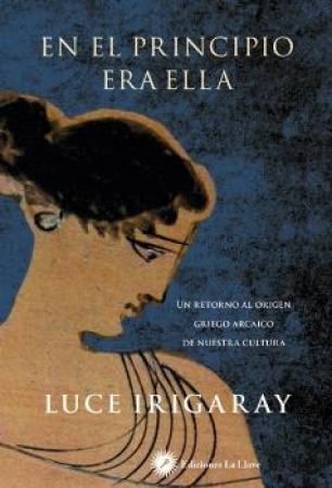 EN EL PRINCIPIO ERA ELLA / IRIGARAY, LUCE