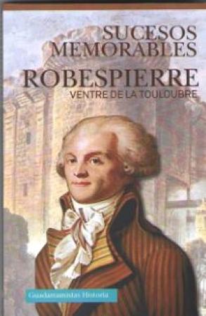 ROBESPIERRE/SUCESOS MEMORABLES / DE LA TOULOUBRE, VENTRE