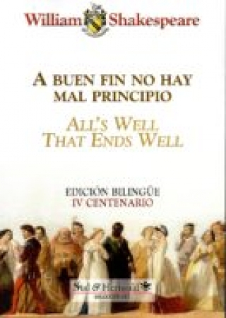 "A BUEN FIN NO HAY MAL PRINCIPIO/ALL'S WELL THAT ENDS WELL ""BILINGÜE"" /vSHAKESPEARE, WILLIAM"