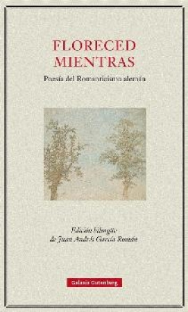 FLORECED MIENTRAS/POESIA DEL ROMANTICISMO ALEMAN / VV. AA.