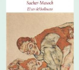 SACHER-MASOCH/EL SER DEL BALBUCEO / QUIGNARD,...