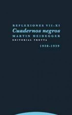 REFLEXIONES VII-XI/CUADERNOS NEGROS (1938-1939) / HEIDEGGER, MARTIN