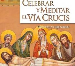 CELEBRAR Y MEDITAR EL VIA CRUCIS/RECURSOS Y...