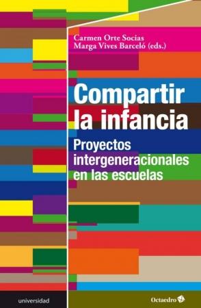 COMPARTIR LA INFANCIA/PROYECTOS INTERGENERACIONALES EN LAS ESCUELAS / VIVES BARCELO, MARGA /  ORTE SOCIAS, CARMEN