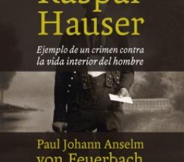 KASPAR HAUSER/EJEMPLO DE UN CRIMEN CONTRA LA VIDA...