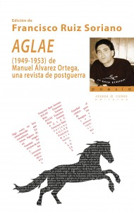 AGLAE (1949-1953) DE MANUEL ALVAREZ ORTEGA UNA REVISTA DE POSTGUERRA / RUIZ SORIANO, FRANCISCO