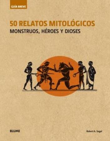 50 RELATOS MITOLOGICOS/MONSTRUOS HEROES Y DIOSES/GUIA BREVE/SEGAL, ROBERT A.