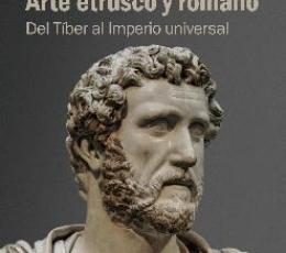 ARTE ETRUSCO Y ROMANO/DEL TIBER AL IMPERIO...