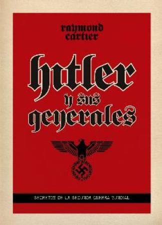 HITLER Y SUS GENERALES SECRETOS DE LA SEGUNDA GUERRA MUNDIAL de  CARTIER, RAYMOND