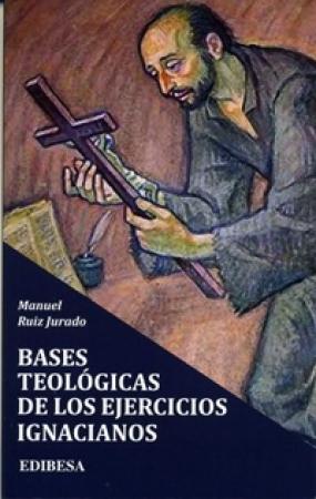 BASES TEOLOGICAS DE LOS EJERCICIOS IGNACIANOS / RUIZ JURADO, MANUEL