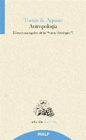 "ANTROPOLOGIA/TEXTOS ESCOGIDOS DE LA ""SUMA TEOLOGICA"" / SANTO TOMAS DE AQUINO"