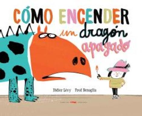 COMO ENCENDER UN DRAGON APAGADO  / BENAGLIA, FRED  / LEVY, DIDIER
