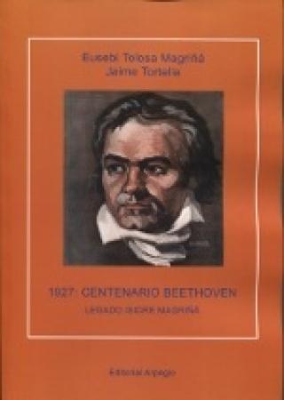 1927/CENTENARIO BEETHOVEN/LEGADO ISIDRE MAGRIÑA / TORTELLA, JAIME /  TOLOSA MAGRIÑA, EUSEBI
