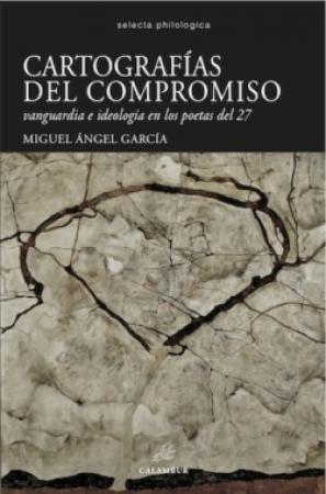 CARTOGRAFIAS DEL COMPROMISO/VANGUARDIA E IDEOLOGIA EN LOS POETAS DEL 27 / GARCIA, MIGUEL ANGEL
