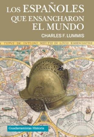 ESPAÑOLES QUE ENSANCHARON EL MUNDO, LOS / LUMMIS, CHARLES F.