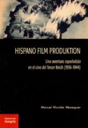 HISPANO FILM PRODUKTION/UNA AVENTURA ESPAÑOLISTA EN EL CINE DEL TERCER REICH (1936-1944) / MESEGUER, MANUEL NICOLAS