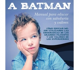 DE PLATON A BATMAN/MANUAL PARA EDUCAR CON...
