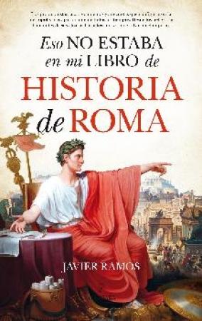 ESO NO ESTABA EN MI LIBRO DE HISTORIA DE ROMA /RAMOS DE LOS SANTOS, JAVIER