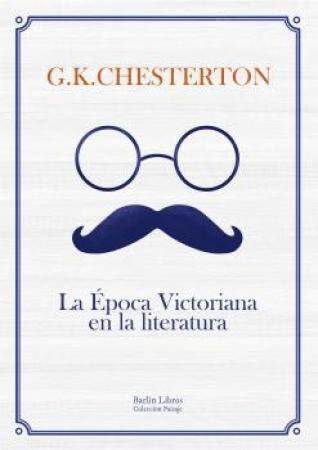 EPOCA VICTORIANA EN LA LITERATURA, LA / CHESTERTON, GILBERT KEITH