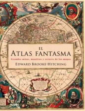 ATLAS FANTASMA, EL/GRANDES MITOS MENTIRAS Y ERRORES DE LOS MAPAS / BROOKE-HITCHING, EDWARD