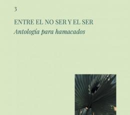 ENTRE EL NO SER Y EL SER/ANTOLOGIA PARA HAMACADOS...