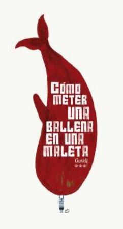 COMO METER UNA BALLENA EN UNA MALETA / GURIDI (RAUL NIETO GURIDI)