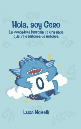 HOLA SOY CERO/LA VERDADERA HISTORIA DE UNA NADA QUE VALE MILLONES DE MILLONES /NOVELLI, LUCA